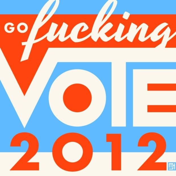 Go Fucking Vote.