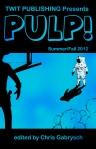 Twit Publishing Presents: PULP! Summer/Fall 2012